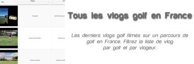 Liste de tous les vlogs golf filmés sur un parcours de golf en France